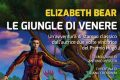 Le giungle di Venere, di Elizabeth Bear